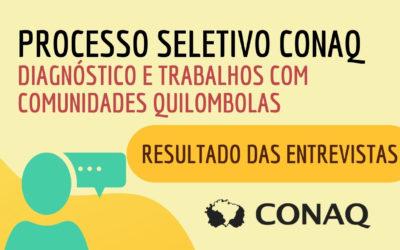 Conaq divulga resultado das entrevistas para Contratação de Consultoria para elaboração de diagnósticos em territórios quilombolas