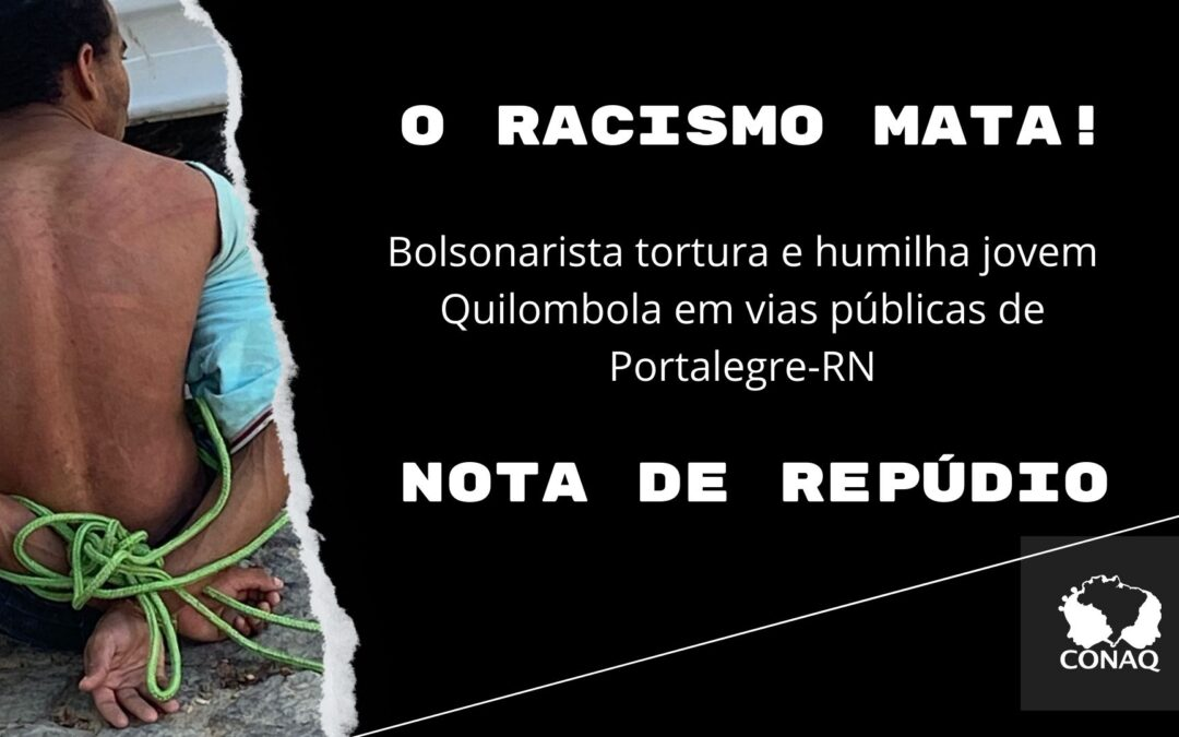 RACISMO MATA – Nota de Repúdio contra tortura de jovem quilombola