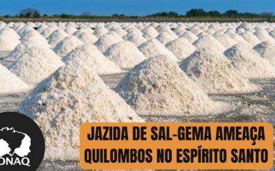 Implantação de jazidas de sal-gema ameaça quilombos do Norte do Espírito Santo, MPF pede suspensão do processo